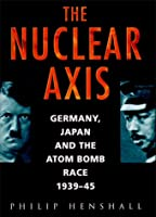 The Nuclear Axis: Germany, Japan and the Atom Bomb Race, 1939-45