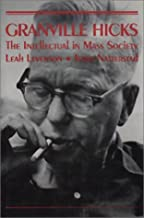 Granville Hicks: The Intellectual in Mass Society (Critical Perspectives on the Past)