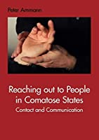Reaching out to People in Comatose States: Contact and Communication