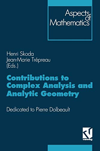 Contributions to Complex Analysis and Analytic Geometry: Dedicated To P.Dolbeault (Aspects Of Mathematics): Dedicated to Pierre Dolbeault (Aspects of Mathematics (E 26))