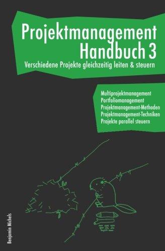 Projektmanagement Handbuch 3 - Verschiedene Projekte gleichzeitig leiten & steuern. Multiprojektmanagement. Portfoliomanagement. ... Projekte parallel steuern.