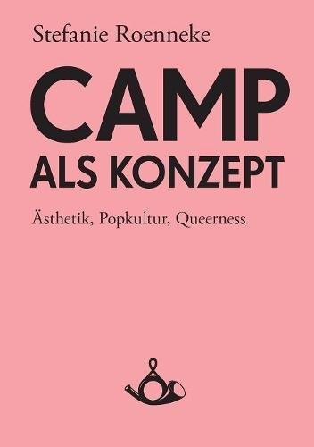 Camp als Konzept: Ästhetik, Popkultur, Queerness: Ästhetik, Pupkultur, Queerness (Schriften zur Popkultur)