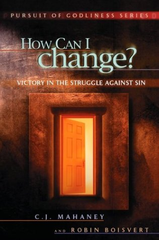 How Can I Change? Victory in the Struggle Against Sin