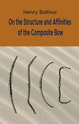 On the Structure and Affinities of the Composite Bow (English Edition)