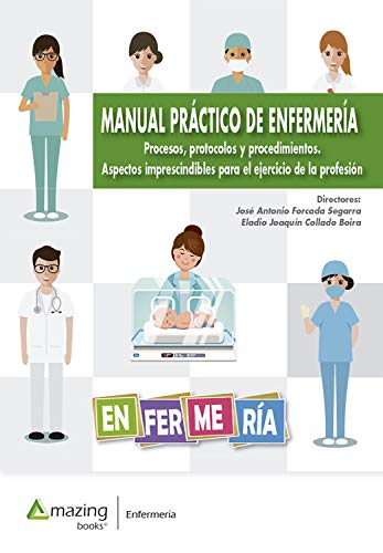 Manual práctico de enfermería: Procesos, protocolos y procedimientos. Aspectos imprescindibles para el ejercicio de la profesión