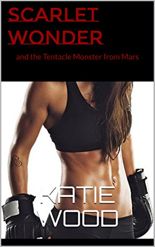 Scarlet Wonder and the Tentacle Monster from Mars (Hentai inspired Erotica) (Book 1 of the Scarlet Wonder Series) (English Edition)