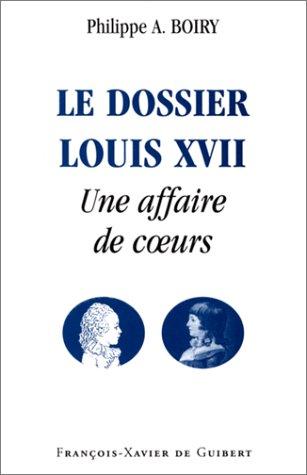 Le dossier Louis XVIIe : une affaire de coeurs