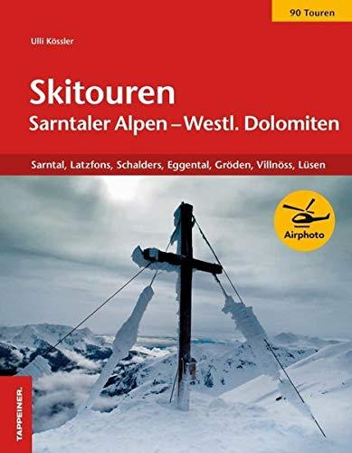 Skitouren Sarntaler Alpen und westliche Dolomiten. Sarntal. Latzfons, Schalders, Eggental, Gröden, Villnöss, Lüse: Sarntal, Schlanders, Eggental, Gröden, Villnöß und Lüsen