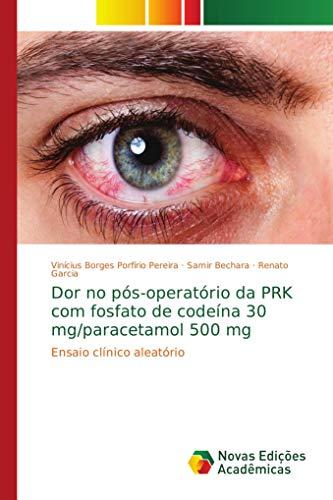 Dor no pós-operatório da PRK com fosfato de codeína 30 mg/paracetamol 500 mg: Ensaio clínico aleatório