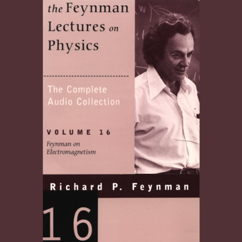 The Feynman Lectures on Physics: Volume 16, Feynman on Electromagnetism audiobook cover art