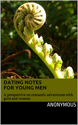Dating Notes for Young Men : A perspective on romantic adventures with girls and women (English Edition)