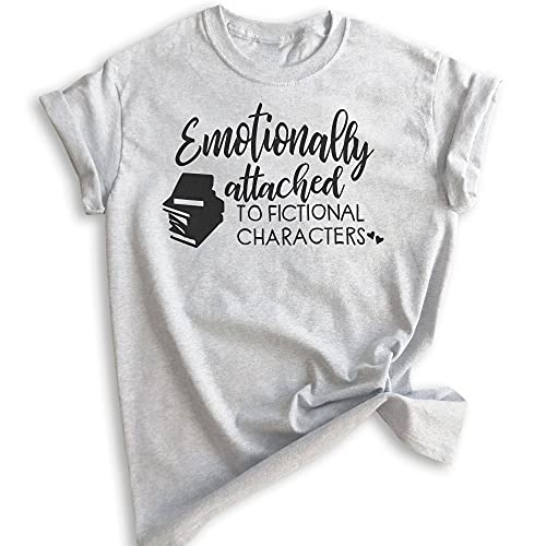 Emotionally Attached to Fictional Characters Shirt, Unisex Women's Men's Shirt, Book Lover Shirt, Book Shirt, Literature Tee, Heather Ash, X-Small