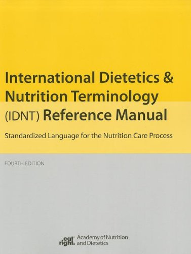 International Dietetics and Nutritional Terminology (Idnt) Reference Manual: Standard Language for the Nutrition Care Pr