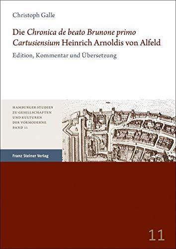 """Die \""""Chronica de beato Brunone primo Cartusiensium\"""" Heinrich Arnoldis von Alfeld: Edition, Kommentar und Übersetzung (Hamburger Studien zu Gesellschaften und Kulturen der Vormoderne)"""