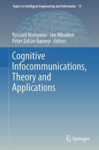 Cognitive Infocommunications, Theory and Applications (Topics in Intelligent Engineering and Informatics (13), Band 13)