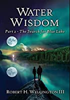 Water Wisdom: The Search For Blue Lake