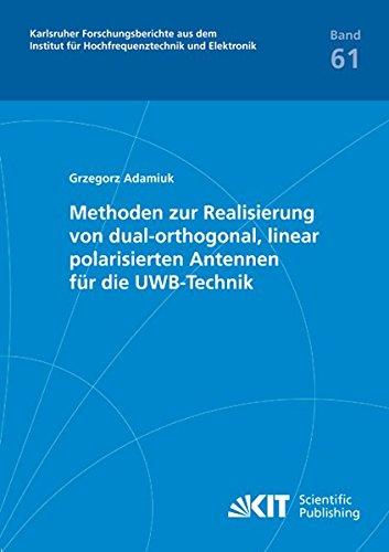 Methoden zur Realisierung von dual-orthogonal, linear polarisierten Antennen für die UWB-Technik: Karlsruher Forschungsberichte aus dem Institut für ... und Elektronik: ISSN 1868-4696)