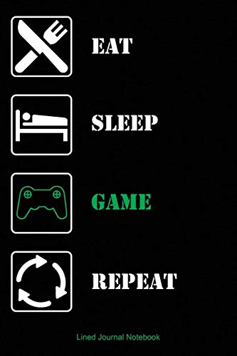Eat Sleep GAME Repeat: Paperback Funny Humorous Notebook For The Gamer In Your Life