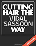 Cutting Hair the Vidal Sassoon Way, Revised Edition