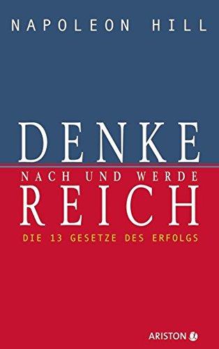 Denke nach und werde reich: Die 13 Gesetze des Erfolgs - Der Weltbestseller – Das Original seit über 50 Jahren. Die deutsche Ausgabe von Think and Grow Rich