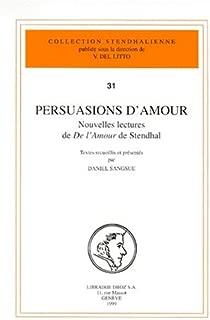 Persuasions d'amour: Nouvelles lectures de De l'amour de Stendhal (Collection stendhalienne 31)