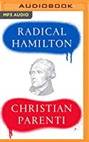 Radical Hamilton: Economic Lessons from a Misunderstood Founder