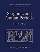 Sargonic and Gutian Periods 2234-2113 Bc (Rim the Royal Inscriptions of Mesopotamia)