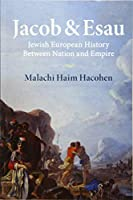 Jacob & Esau: Jewish European History Between Nation and Empire