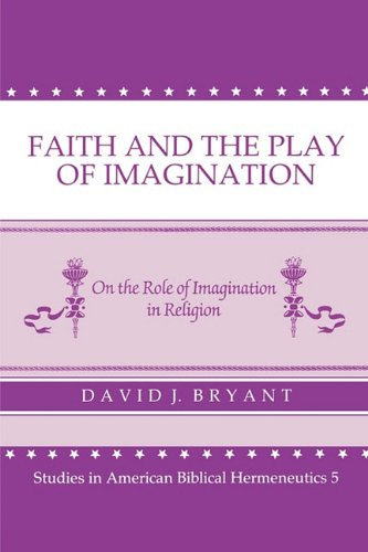 Compare Textbook Prices for Faith and the Play of Imagination: On the Role of Imagination in Religion Studies in American Biblical Hermeneutics  ISBN 9780865543492 by Bryant, David J.