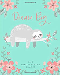 Weekly and Monthly Planner: Agenda Calendar and Schedule Organizer | Inspirational Quotes and Holidays | Teal Floral - Cute Sloth (Dream Big | 2020 January through December)