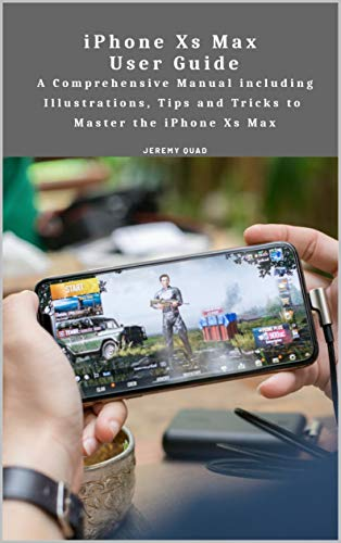 iPhone Xs Max User Guide: A Comprehensive Manual including Illustrations, Tips and...