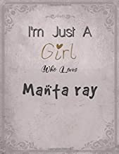I'm Just A Girl Who Loves Manta ray Notebook: Cute SketchBook for Drawing, Painting, Writing & Sketching: A perfect 8.5x11...