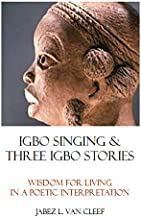 Igbo Singing and Three Igbo Stories:  A Poetic Interpretation of West African Wisdom (Voices of Indigenous Peoples Book 4)