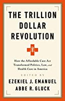 The Trillion Dollar Revolution: How the Affordable Care Act Transformed Politics, Law, and Health Care in America