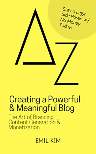 Creating a Powerful & Meaningful Blog: The Art of Branding, Content Generation and Monetization (A to Z List)