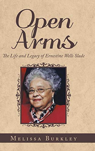 Open Arms: The Life and Legacy of Ernestine Wells Slade