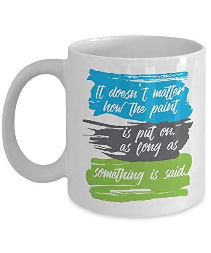 N\A Something Is Said Pincel de Pintura Taza de Regalo para café y té, Regalos de cumpleaños y Accesorios para Hombres y Mujeres, Pintor, Profesor de Arte y Artista Junior