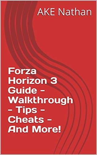 Forza Horizon 3 Guide - Walkthrough - Tips - Cheats - And More! (English Edition)