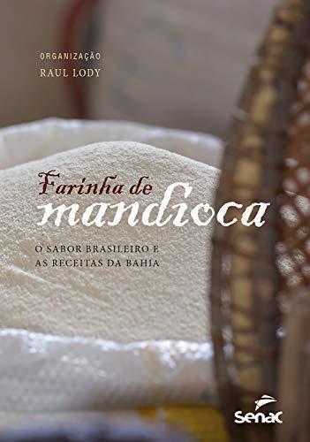 Farinha de mandioca: o sabor brasileiro e as receitas da Bahia (Portuguese Edition)