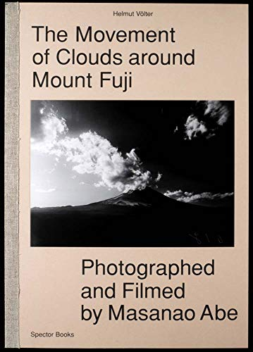 The Movement Of Clouds Around Mount Fuji: Photographed and Filmed by Masanao Abe