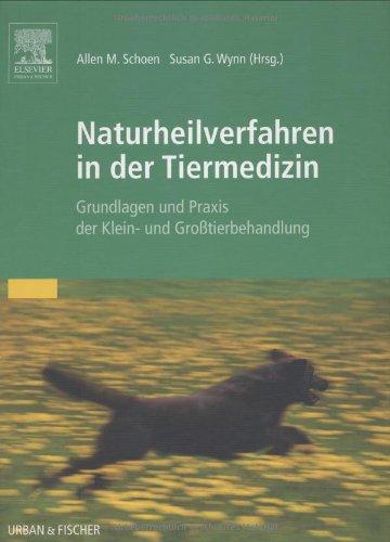 Naturheilverfahren in der Tiermedizin: Grundlagen und Praxis der Klein- und Großtierbehandlung