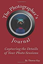 The Photographer's Journal: Capturing the Details of Your Photo Sessions
