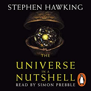 The Universe in a Nutshell                   By:                                                                                                                                 Stephen Hawking                               Narrated by:                                                                                                                                 Simon Prebble                      Length: 3 hrs and 27 mins     189 ratings     Overall 4.4