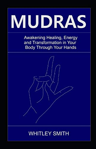 MUDRAS: Awakening Healing, Energy and Transformation in Your Body Through Your Hands