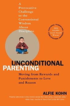 Unconditional Parenting: Moving from Rewards and Punishments to Love and Reason by [Alfie Kohn]