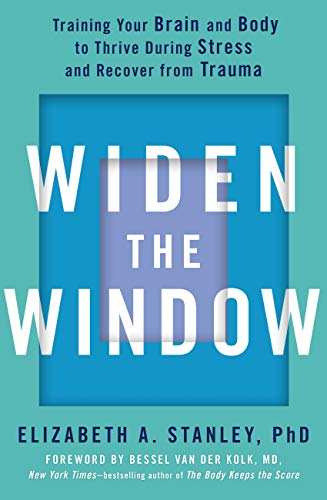 Widen the Window: Training your brain and body to thrive during stress and recover from trauma by [Elizabeth Stanley, Bessel van der Kolk]