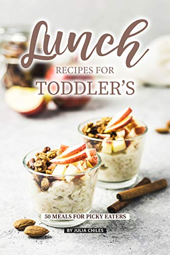 Lunch Recipes for Toddler's: 50 Meals for Picky Eaters (English Edition)