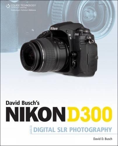 David Busch's Nikon D300 Guide to Digital SLR Photography (David Busch's Digital Photography Guides)