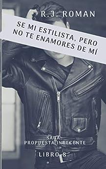 SE MI ESTILISTA, PERO NO TE ENAMORES DE MÍ (UNA PROPUESTA INDECENTE nº 8) (Spanish Edition) by [R.J ROMAN]