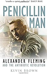 Penicillin Man: Alexander Fleming and the Antibiotic Revolution : Kevin Brown